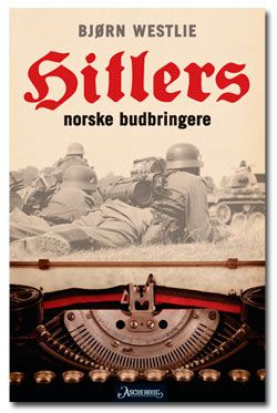 Hitlers norske budbringere  Forfatter: Bjørn Westlie  Pris 299,-  Innbundet  Sideantall: 192