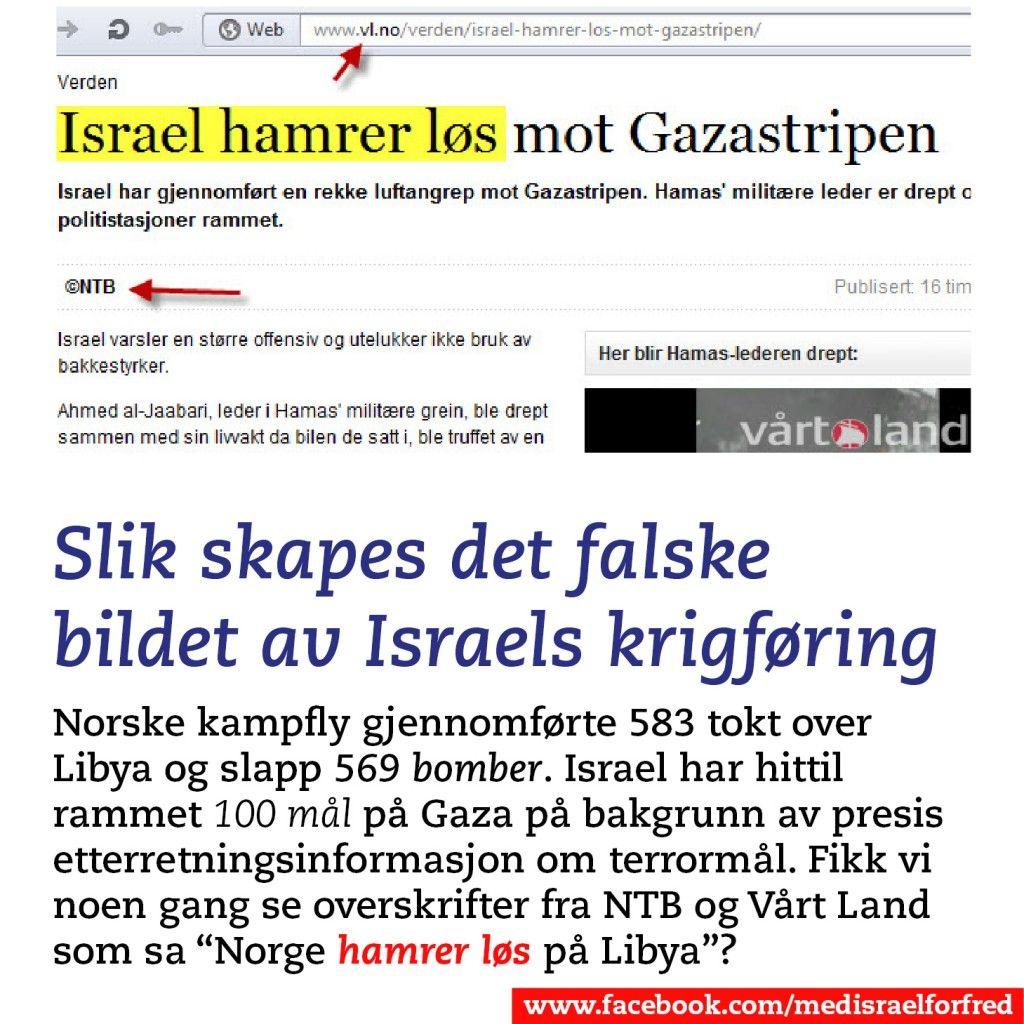 Norske medier framstiller ofte Israels forsvarsoperasjoner som mer brutale enn andre lands krigføring, ved å gi det ekstremt OVERFOKUS i forhold til andre konflikter, bruke SENSASJONELLE overskrifter og ikke SAMMENLIGNE med andre lands krigføring, for eksempel vår egen. Her er et eksempel fra onsdag 14. november 2012.