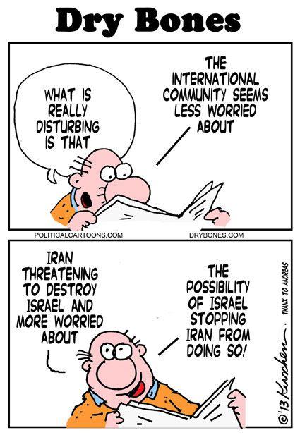 Det som virkelig er urovekkende, sier Dry Bones, er at det internasjonale samfunn ser ut til å være mindre bekymret for Irans trusler om å ødelegge Israel enn hvor bekymret de er for at Israel skal stanse Iran i å gjøre det.